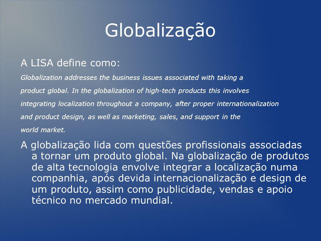 Globalização A LISA define como: Globalization addresses the business issues associated with taking a product global.