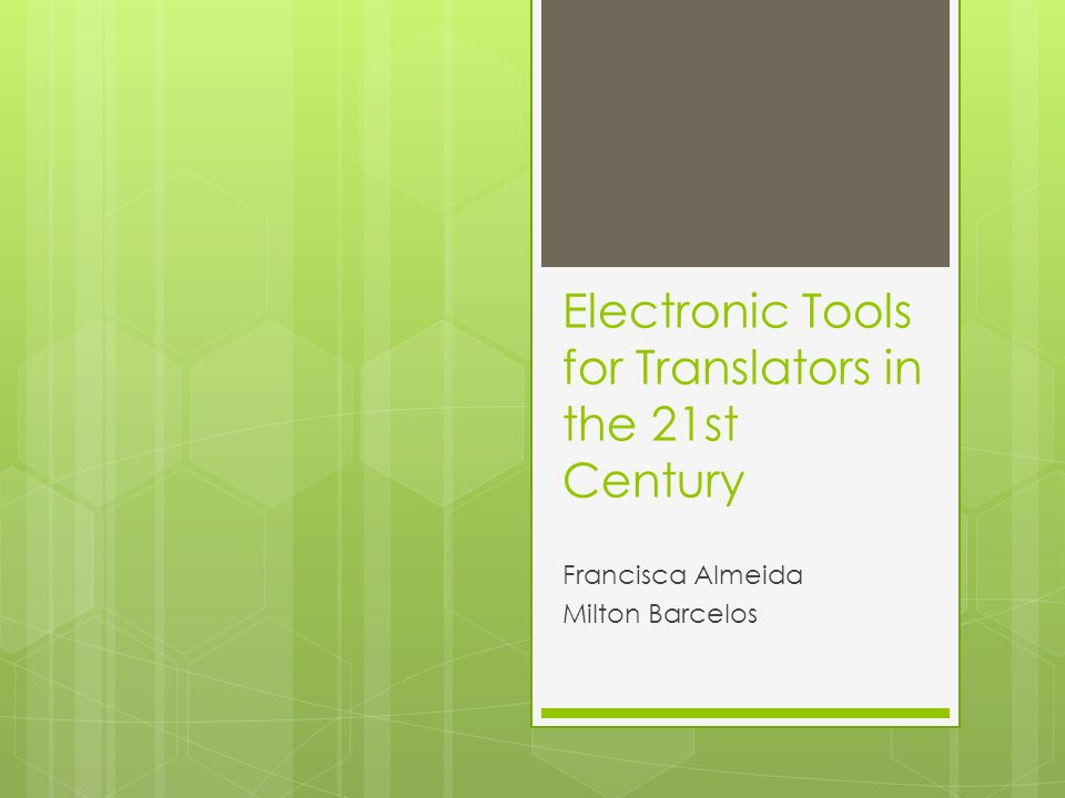 Electronic Tools for Translators in the 21st Century Francisca Almeida Milton Barcelos