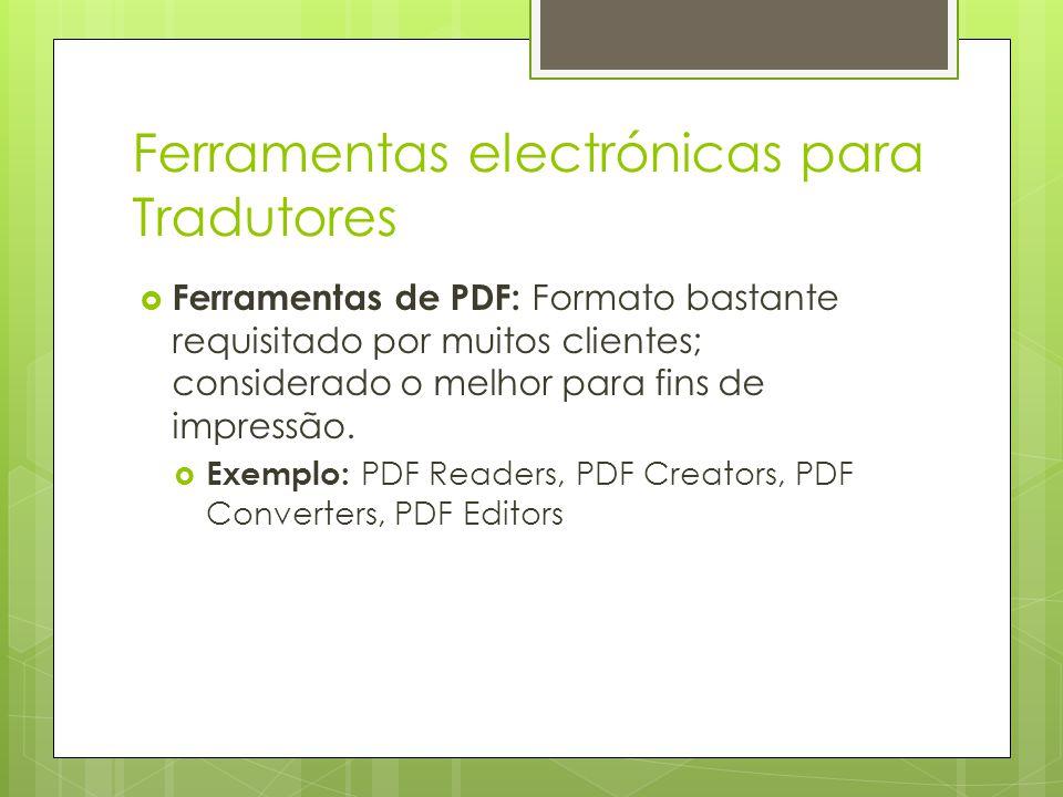 Ferramentas electrónicas para Tradutores  Ferramentas de PDF: Formato bastante requisitado por muitos clientes; considerado o melhor para fins de imp