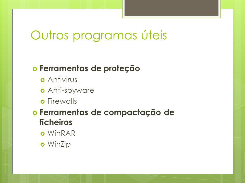 Outros programas úteis  Ferramentas de proteção  Antivirus  Anti-spyware  Firewalls  Ferramentas de compactação de ficheiros  WinRAR  WinZip