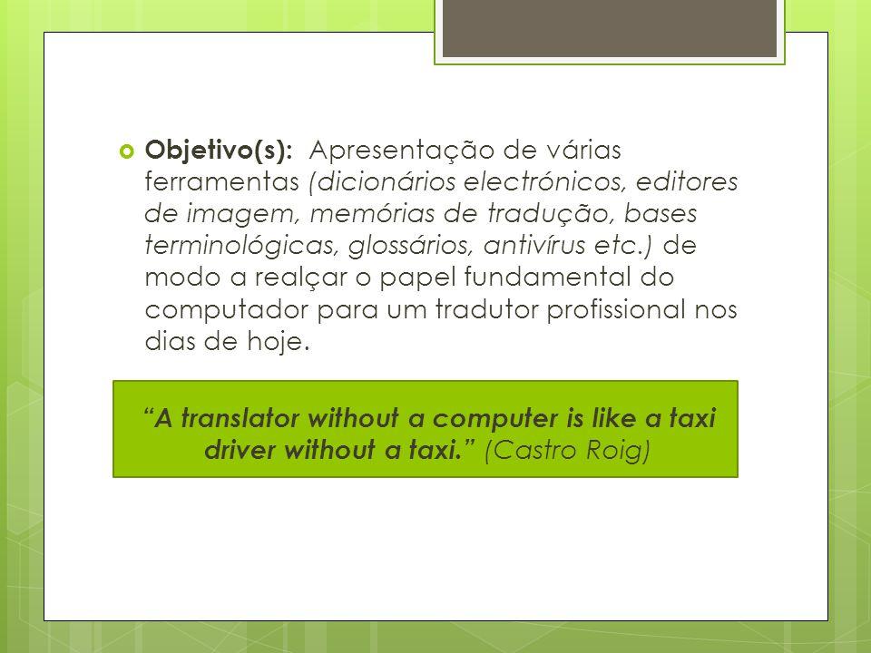  Objetivo(s): Apresentação de várias ferramentas (dicionários electrónicos, editores de imagem, memórias de tradução, bases terminológicas, glossário