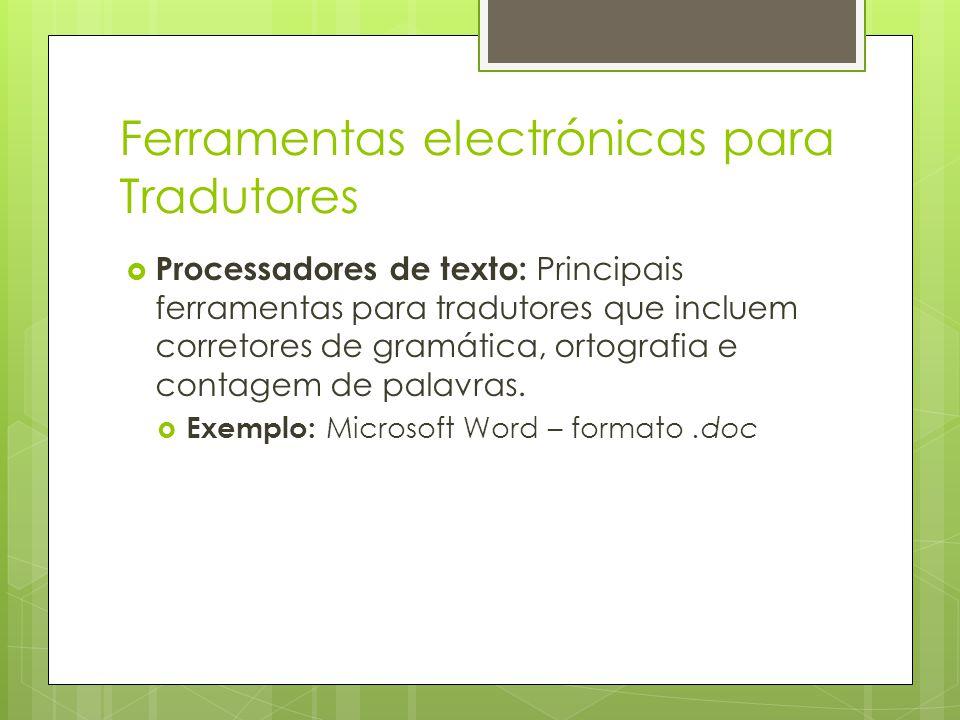Ferramentas electrónicas para Tradutores  Processadores de texto: Principais ferramentas para tradutores que incluem corretores de gramática, ortografia e contagem de palavras.