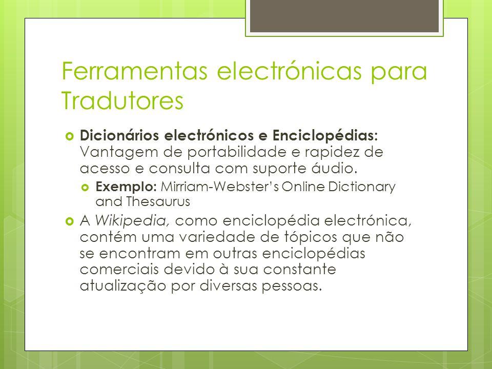 Ferramentas electrónicas para Tradutores  Dicionários electrónicos e Enciclopédias: Vantagem de portabilidade e rapidez de acesso e consulta com supo