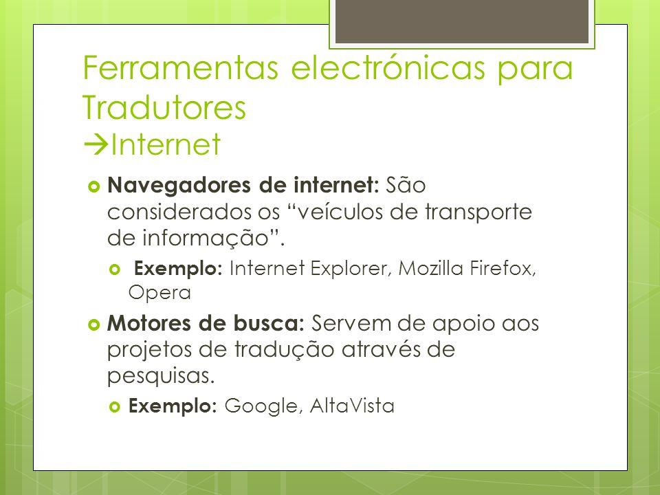 """Ferramentas electrónicas para Tradutores  Internet  Navegadores de internet: São considerados os """"veículos de transporte de informação"""".  Exemplo:"""