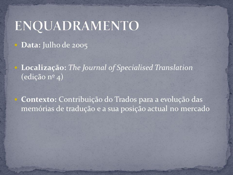 Data: Julho de 2005 Localização: The Journal of Specialised Translation (edição nº 4) Contexto: Contribuição do Trados para a evolução das memórias de tradução e a sua posição actual no mercado