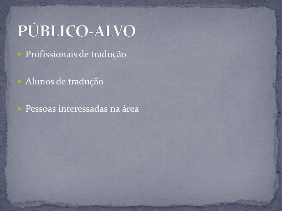 Profissionais de tradução Alunos de tradução Pessoas interessadas na área
