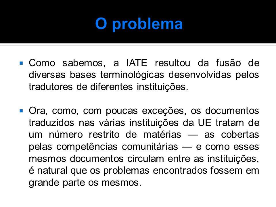  Como sabemos, a IATE resultou da fusão de diversas bases terminológicas desenvolvidas pelos tradutores de diferentes instituições.