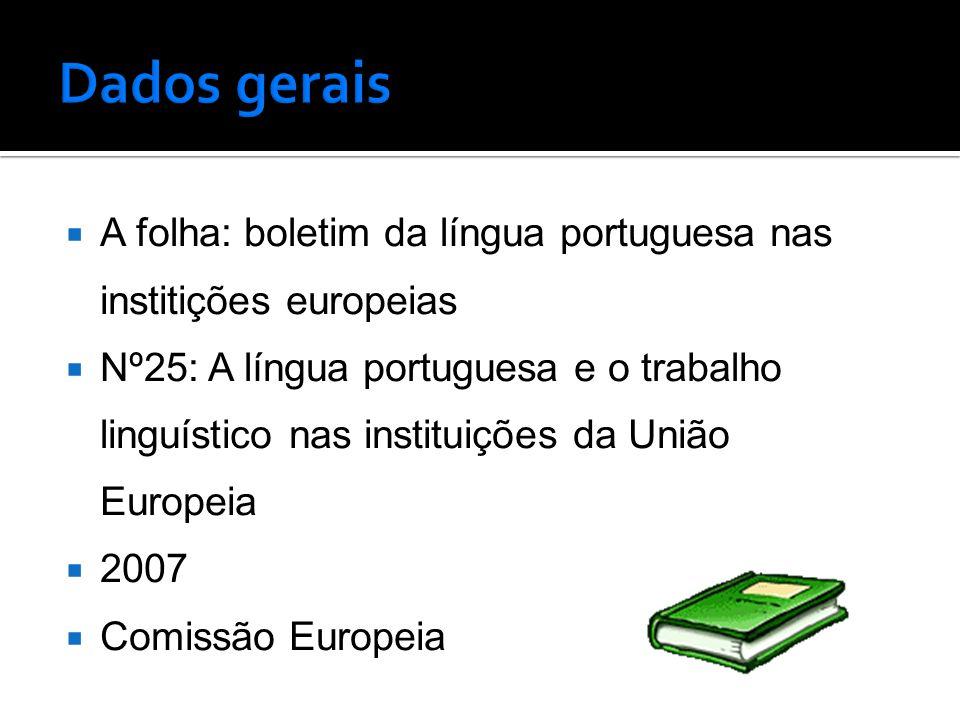 A folha: boletim da língua portuguesa nas institições europeias  Nº25: A língua portuguesa e o trabalho linguístico nas instituições da União Europeia  2007  Comissão Europeia