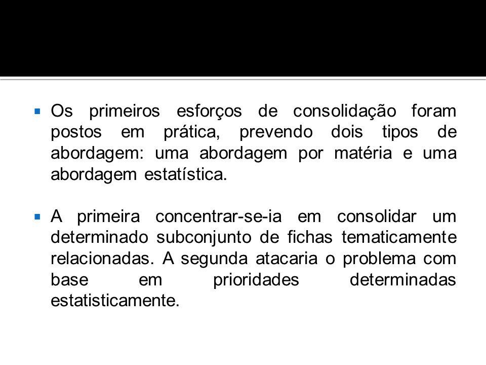  Os primeiros esforços de consolidação foram postos em prática, prevendo dois tipos de abordagem: uma abordagem por matéria e uma abordagem estatística.