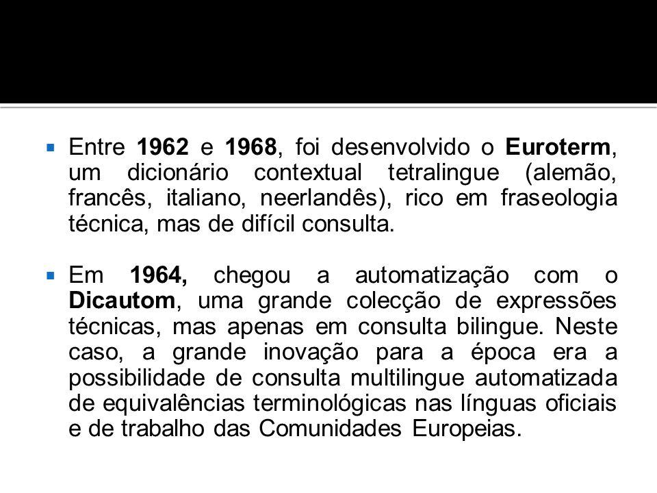  Entre 1962 e 1968, foi desenvolvido o Euroterm, um dicionário contextual tetralingue (alemão, francês, italiano, neerlandês), rico em fraseologia técnica, mas de difícil consulta.