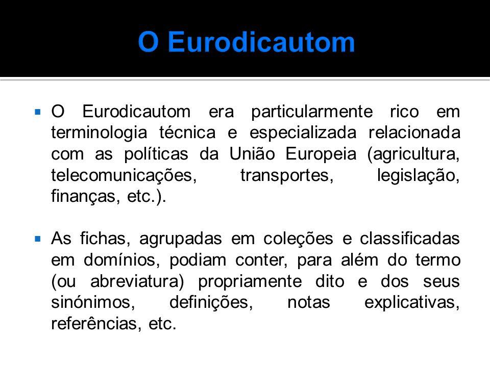  O Eurodicautom era particularmente rico em terminologia técnica e especializada relacionada com as políticas da União Europeia (agricultura, telecomunicações, transportes, legislação, finanças, etc.).