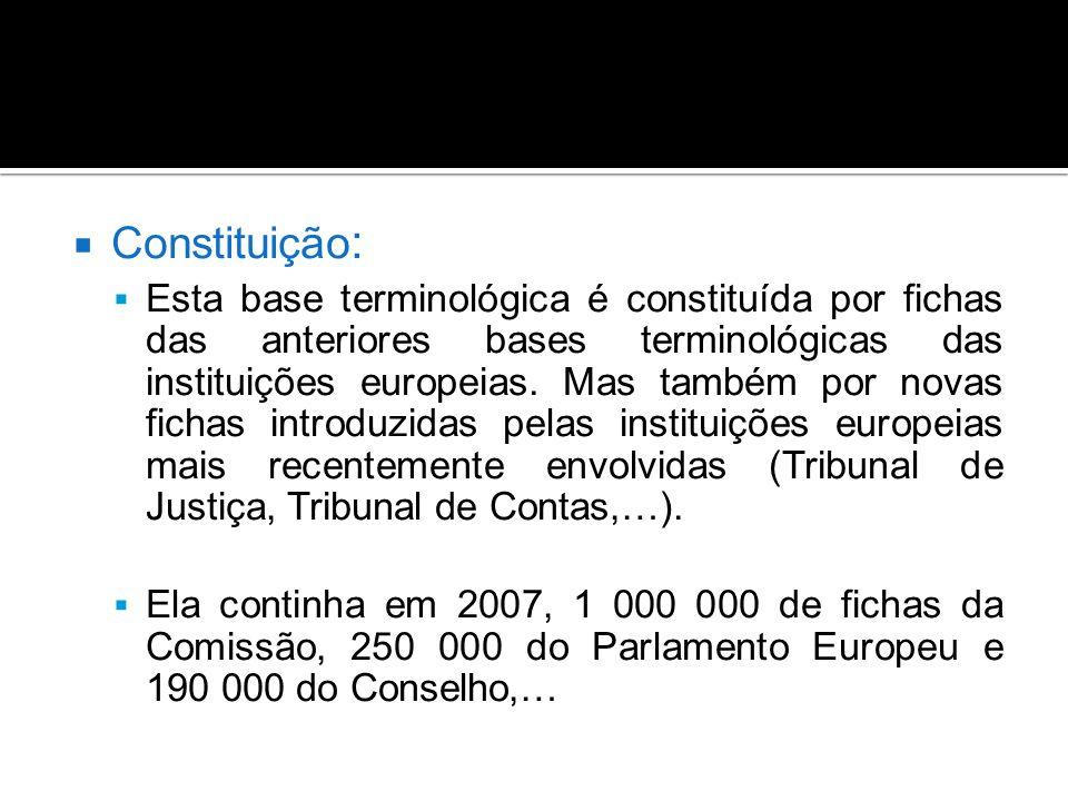  Constituição :  Esta base terminológica é constituída por fichas das anteriores bases terminológicas das instituições europeias.