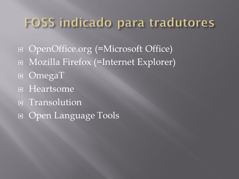  OpenOffice.org (=Microsoft Office)  Mozilla Firefox (=Internet Explorer)  OmegaT  Heartsome  Transolution  Open Language Tools