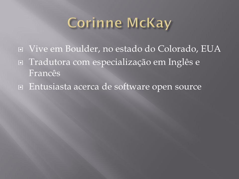  Vive em Boulder, no estado do Colorado, EUA  Tradutora com especialização em Inglês e Francês  Entusiasta acerca de software open source