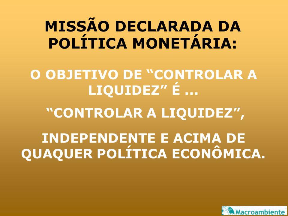 MISSÃO DECLARADA DA POLÍTICA MONETÁRIA: O OBJETIVO DE CONTROLAR A LIQUIDEZ É...