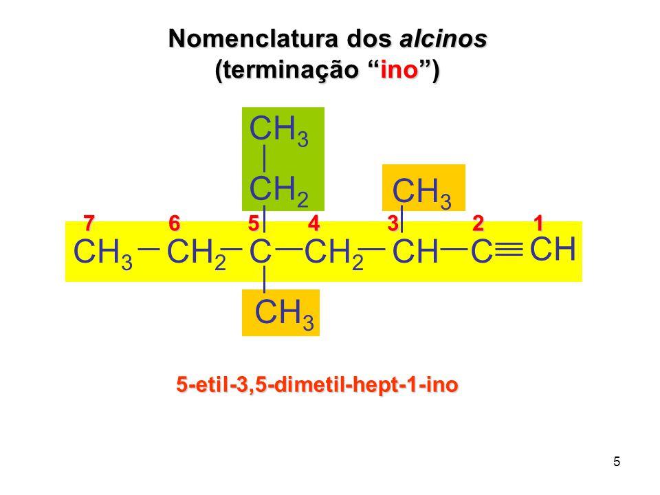 """5 Nomenclatura dos alcinos (terminação """"ino"""") 7 6 5 4 3 2 1 7 6 5 4 3 2 1 5-etil-3,5-dimetil-hept-1-ino CH 3 CCH 2 CHCH 3 CH C CH 3 CH 2"""