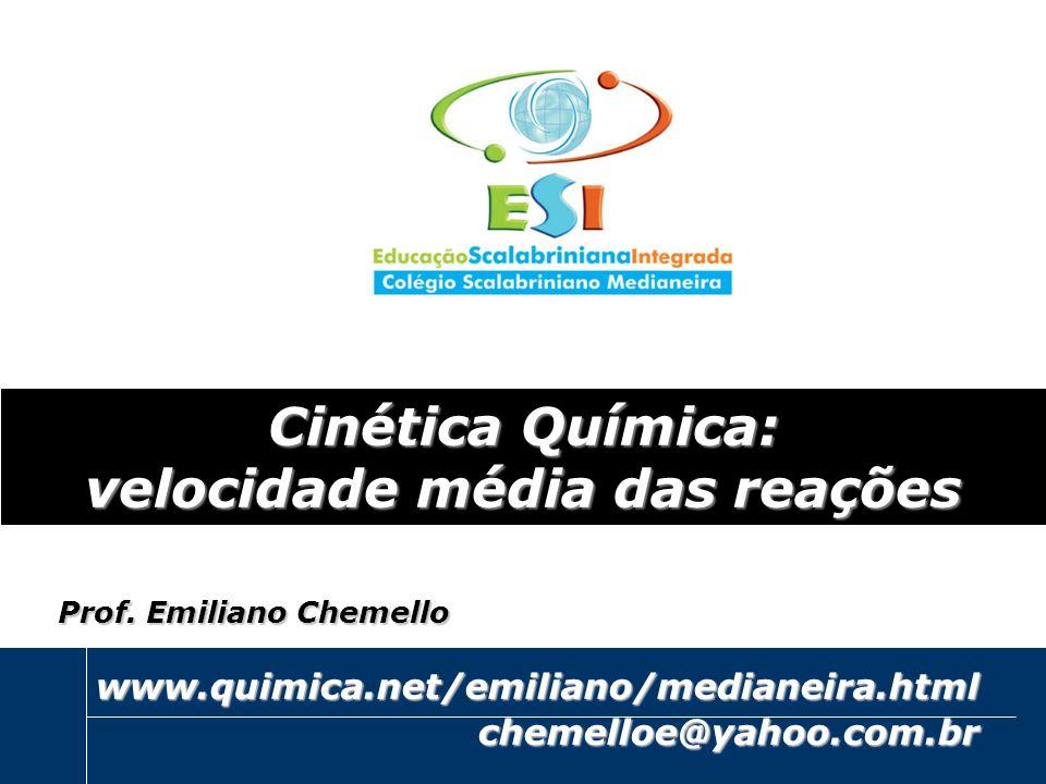 emiliano@quimica.net Cinética Química: velocidade média das reações www.quimica.net/emiliano/medianeira.htmlchemelloe@yahoo.com.br Prof. Emiliano Chem