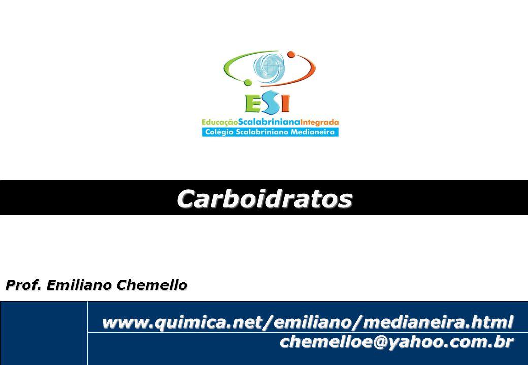 1 emiliano@quimica.net Carboidratos www.quimica.net/emiliano/medianeira.htmlchemelloe@yahoo.com.br Prof. Emiliano Chemello