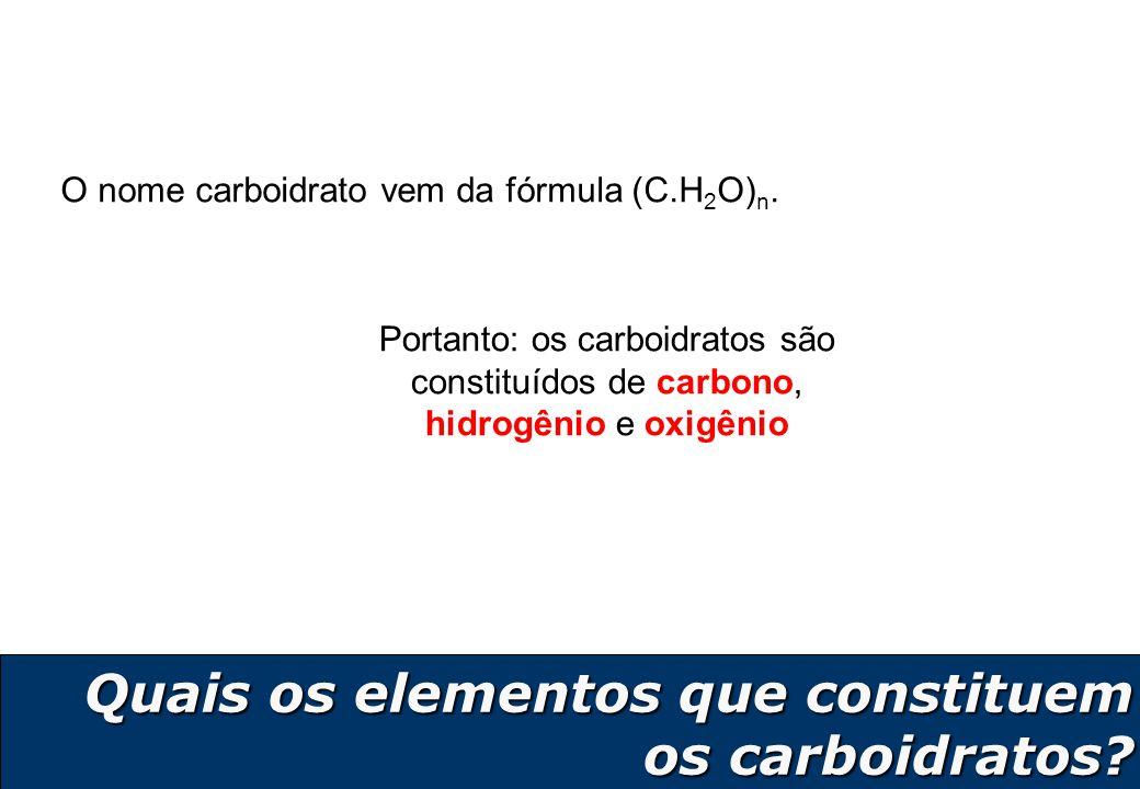 4 Quais os elementos que constituem os carboidratos? O nome carboidrato vem da fórmula (C.H 2 O) n. Portanto: os carboidratos são constituídos de carb