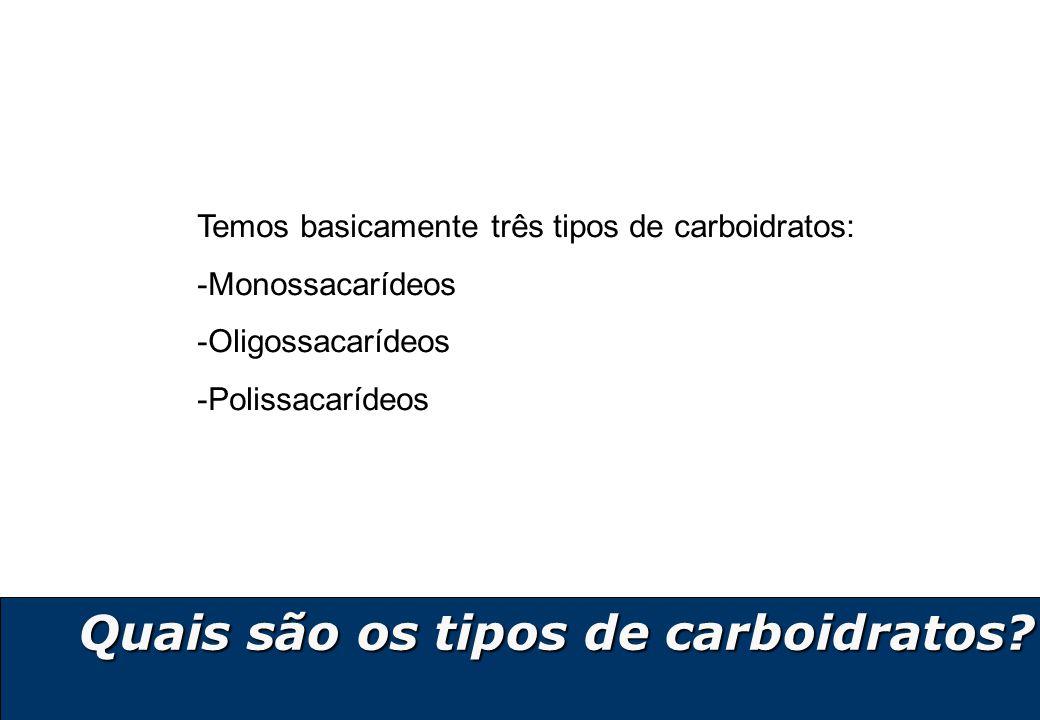 5 Quais são os tipos de carboidratos? Temos basicamente três tipos de carboidratos: -Monossacarídeos -Oligossacarídeos -Polissacarídeos