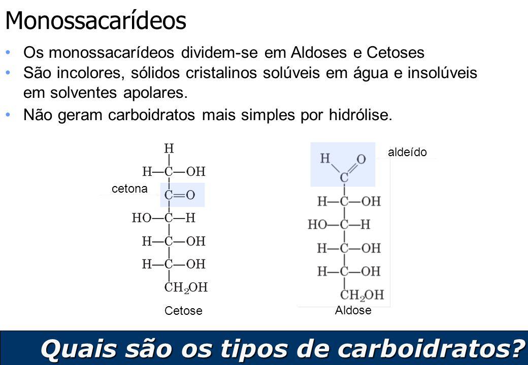 6 Monossacarídeos Os monossacarídeos dividem-se em Aldoses e Cetoses Aldose São incolores, sólidos cristalinos solúveis em água e insolúveis em solven