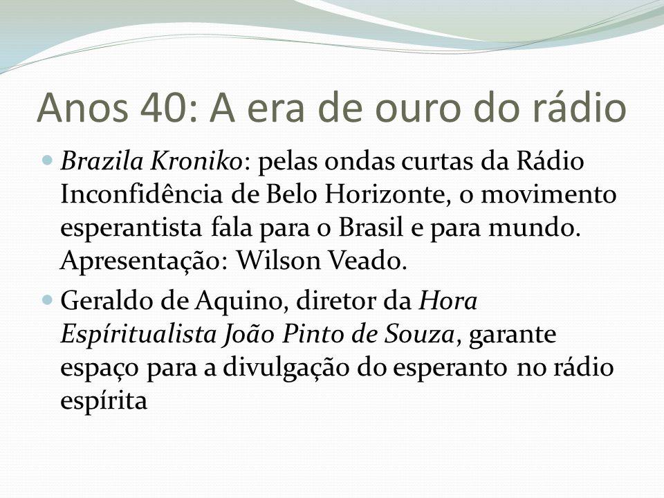 Anos 40: A era de ouro do rádio Brazila Kroniko: pelas ondas curtas da Rádio Inconfidência de Belo Horizonte, o movimento esperantista fala para o Bra