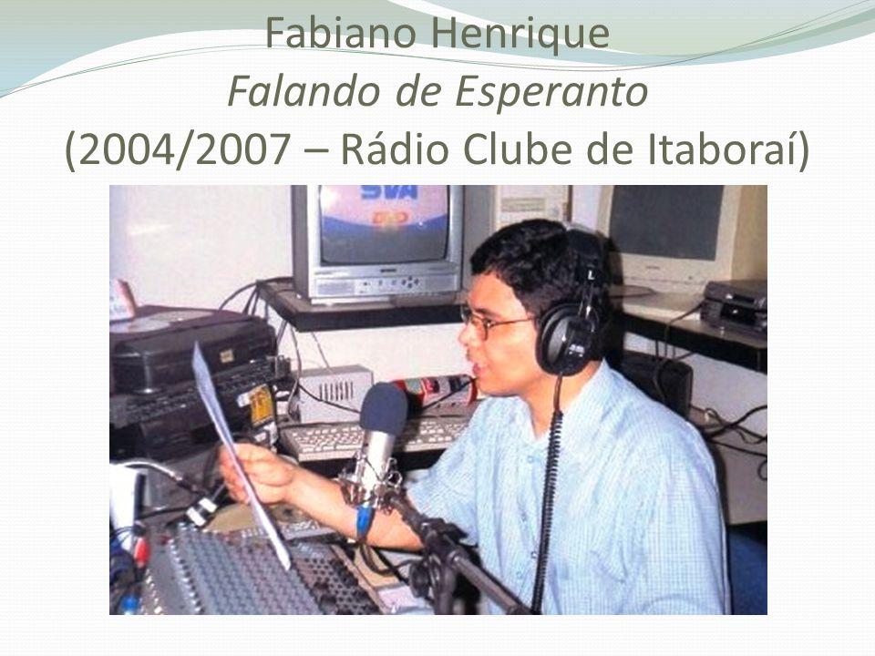 Fabiano Henrique Falando de Esperanto (2004/2007 – Rádio Clube de Itaboraí)