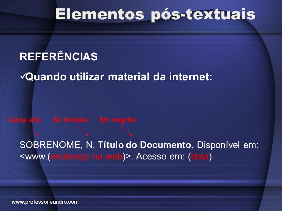 Elementos pós-textuais REFERÊNCIAS Quando utilizar material da internet: SOBRENOME, N. Título do Documento. Disponível em:. Acesso em: (data) Caixa al