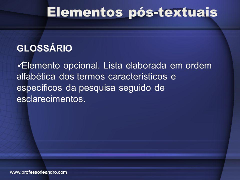Elementos pós-textuais GLOSSÁRIO Elemento opcional. Lista elaborada em ordem alfabética dos termos característicos e específicos da pesquisa seguido d
