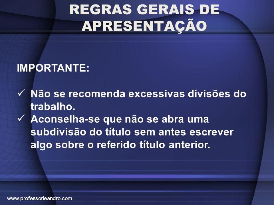 REGRAS GERAIS DE APRESENTAÇÃO IMPORTANTE: Não se recomenda excessivas divisões do trabalho. Aconselha-se que não se abra uma subdivisão do título sem