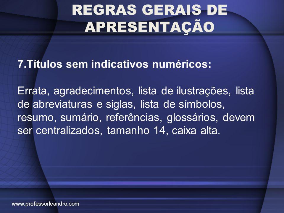 REGRAS GERAIS DE APRESENTAÇÃO 8.Elementos sem títulos: Ficha catalogadora, folha de aprovação, dedicatória e epígrafe.