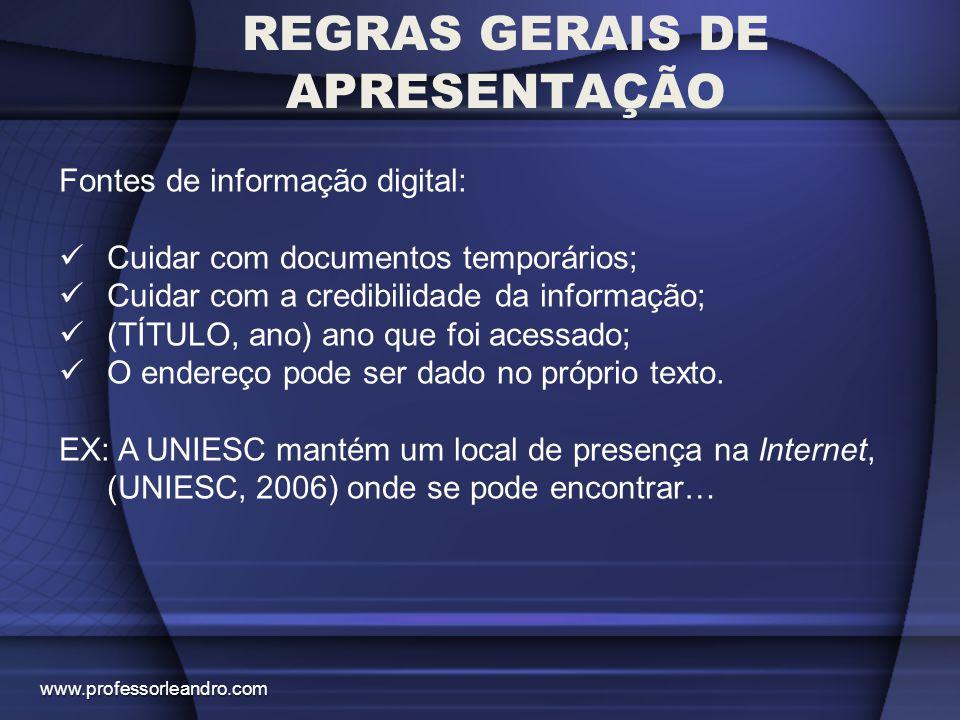 REGRAS GERAIS DE APRESENTAÇÃO Fontes de informação digital: Cuidar com documentos temporários; Cuidar com a credibilidade da informação; (TÍTULO, ano)