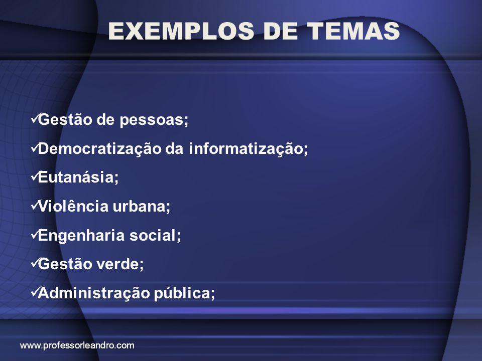 EXEMPLOS DE TEMAS Gestão de pessoas; Democratização da informatização; Eutanásia; Violência urbana; Engenharia social; Gestão verde; Administração púb
