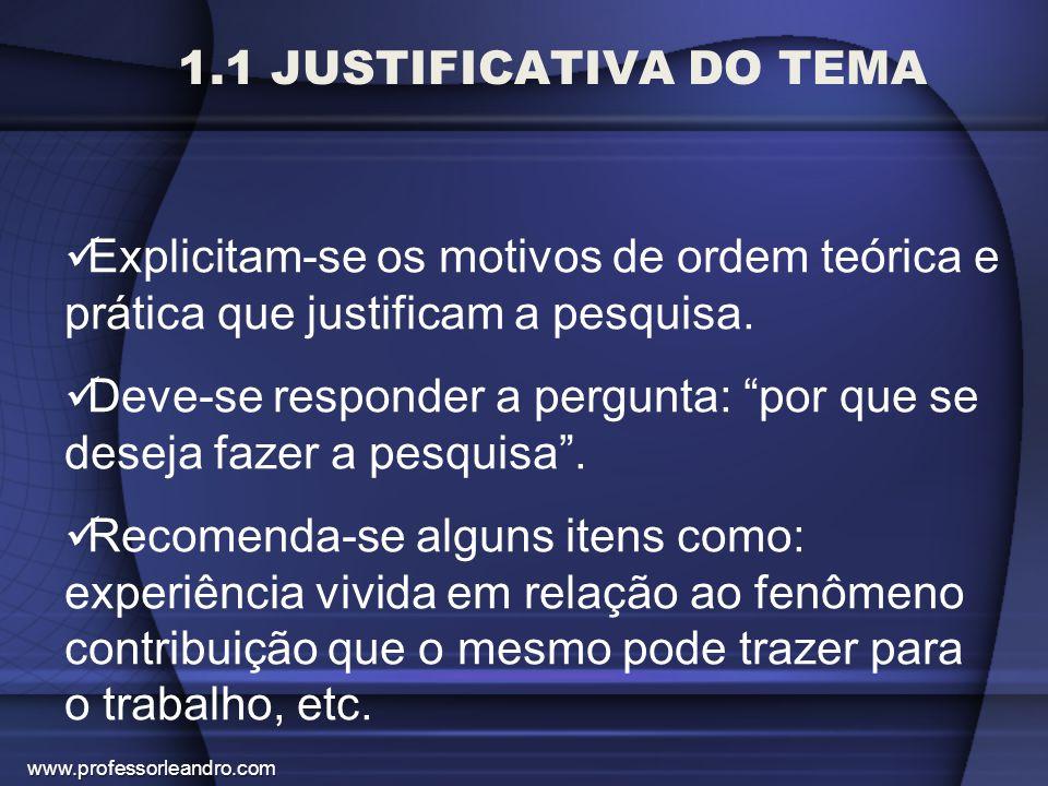 """1.1 JUSTIFICATIVA DO TEMA Explicitam-se os motivos de ordem teórica e prática que justificam a pesquisa. Deve-se responder a pergunta: """"por que se des"""