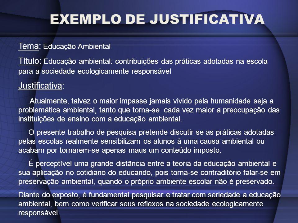 EXEMPLO DE JUSTIFICATIVA Tema: Educação Ambiental Título: Educação ambiental: contribuições das práticas adotadas na escola para a sociedade ecologica
