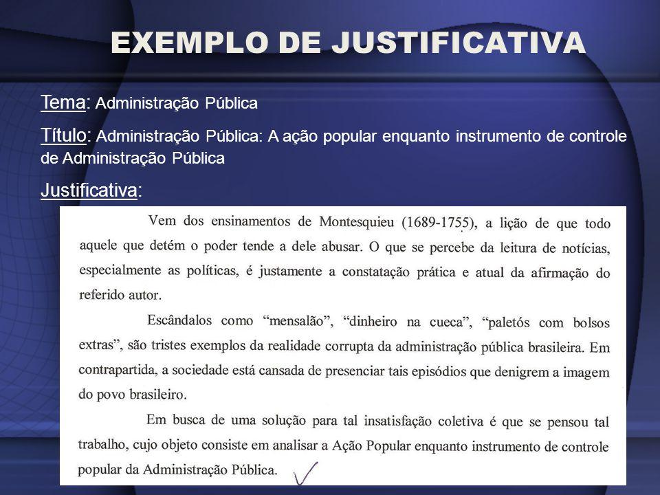 EXEMPLO DE JUSTIFICATIVA Tema: Administração Pública Título: Administração Pública: A ação popular enquanto instrumento de controle de Administração P