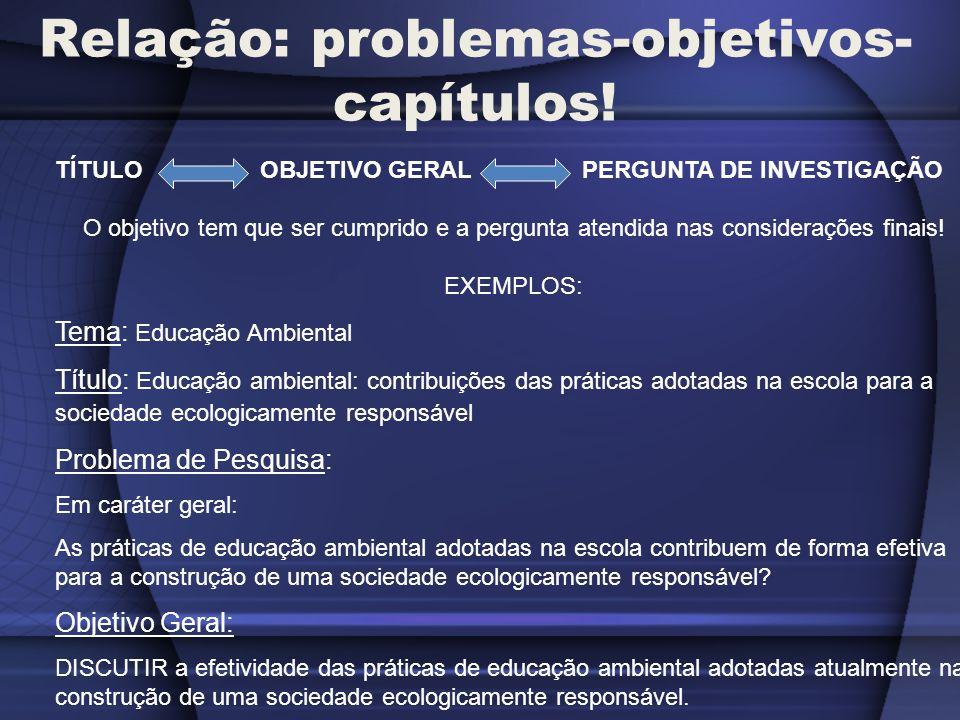 Outro exemplo TÍTULO OBJETIVO GERAL PERGUNTA DE INVESTIGAÇÃO O objetivo tem que ser cumprido e a pergunta atendida nas considerações finais.