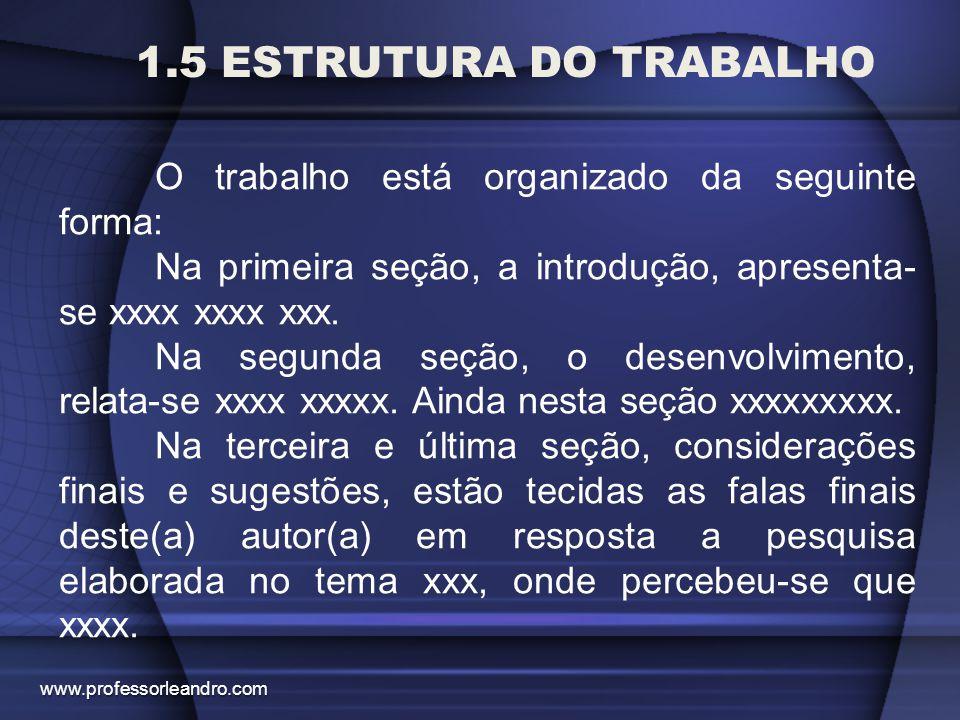 1.5 ESTRUTURA DO TRABALHO O trabalho está organizado da seguinte forma: Na primeira seção, a introdução, apresenta- se xxxx xxxx xxx. Na segunda seção