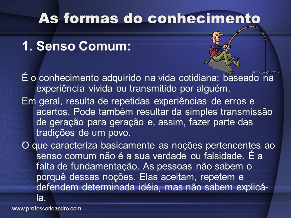 As formas do conhecimento O senso comum não deve ser menosprezado.
