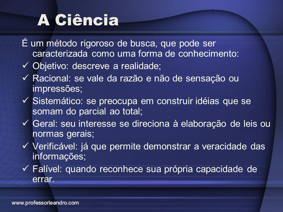 A Ciência É um método rigoroso de busca, que pode ser caracterizada como uma forma de conhecimento: Objetivo: descreve a realidade; Racional: se vale