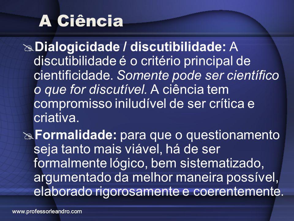 A Ciência  Dialogicidade / discutibilidade: A discutibilidade é o critério principal de cientificidade. Somente pode ser científico o que for discutí