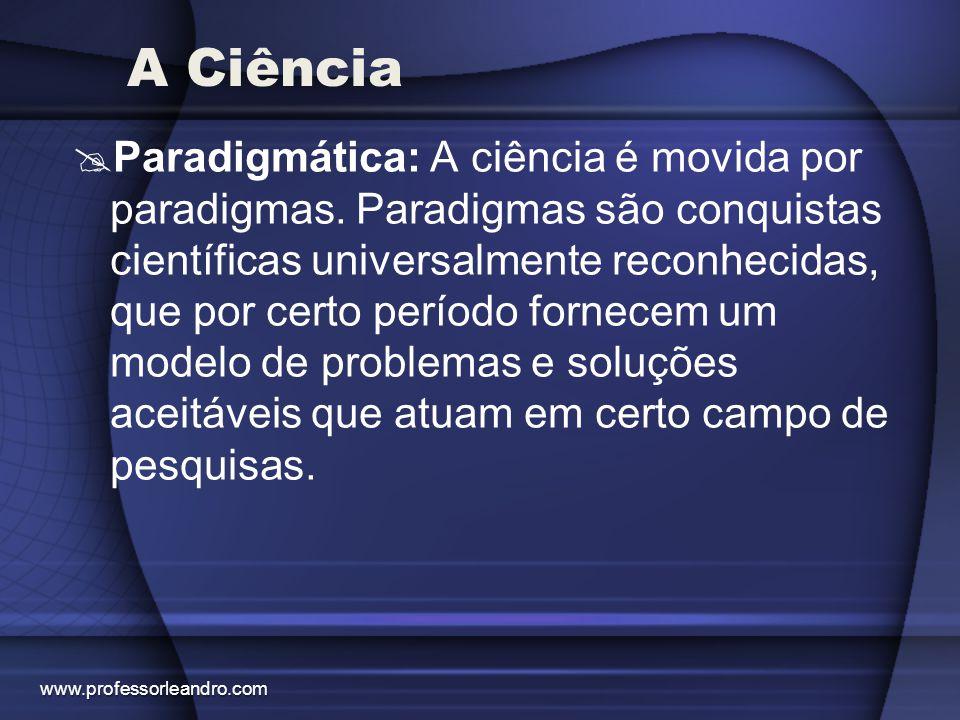 A Ciência  Paradigmática: A ciência é movida por paradigmas. Paradigmas são conquistas científicas universalmente reconhecidas, que por certo período