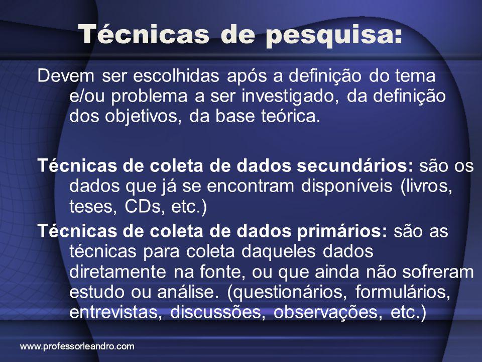 Técnicas de pesquisa: Devem ser escolhidas após a definição do tema e/ou problema a ser investigado, da definição dos objetivos, da base teórica. Técn