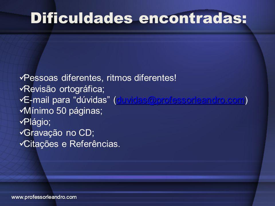 """Dificuldades encontradas: Pessoas diferentes, ritmos diferentes! Revisão ortográfica; (duvidas@professorleandro.com E-mail para """"dúvidas"""" (duvidas@pro"""