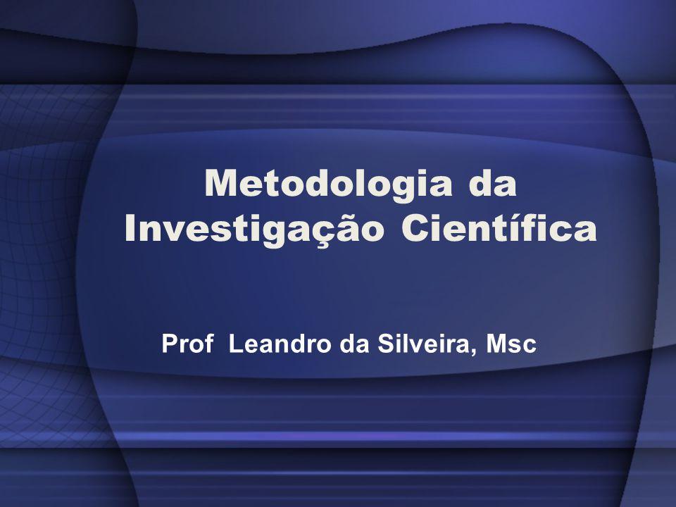 Metodologia da Investigação Científica Prof Leandro da Silveira, Msc