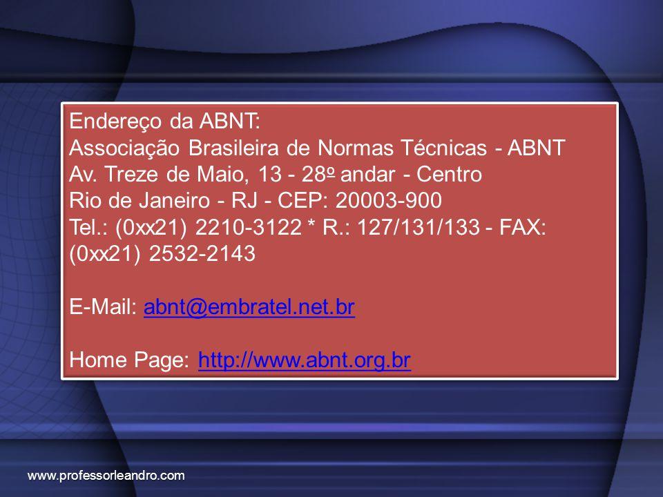 Endereço da ABNT: Associação Brasileira de Normas Técnicas - ABNT Av. Treze de Maio, 13 - 28 o andar - Centro Rio de Janeiro - RJ - CEP: 20003-900 Tel
