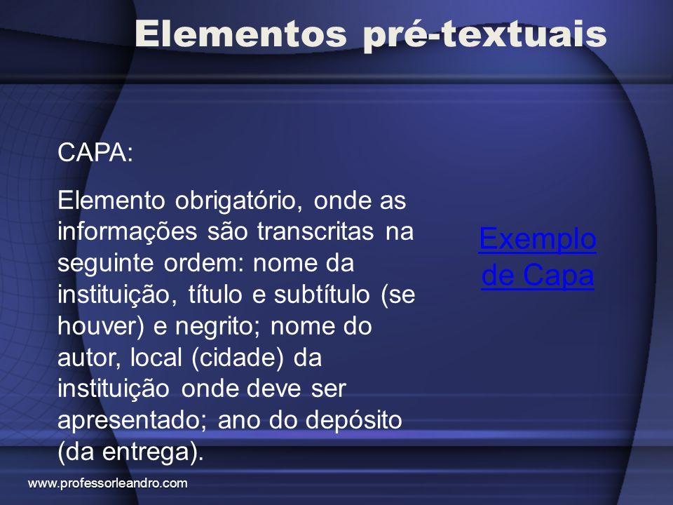 Elementos pré-textuais Exemplo de Capa CAPA: Elemento obrigatório, onde as informações são transcritas na seguinte ordem: nome da instituição, título
