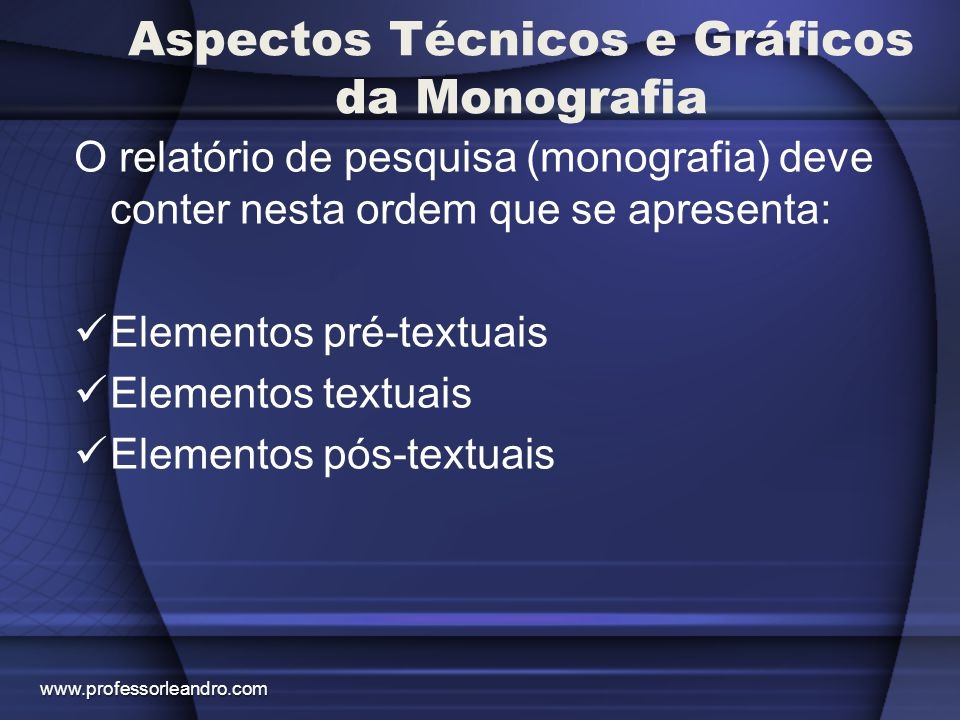 Aspectos Técnicos e Gráficos da Monografia O relatório de pesquisa (monografia) deve conter nesta ordem que se apresenta: Elementos pré-textuais Eleme