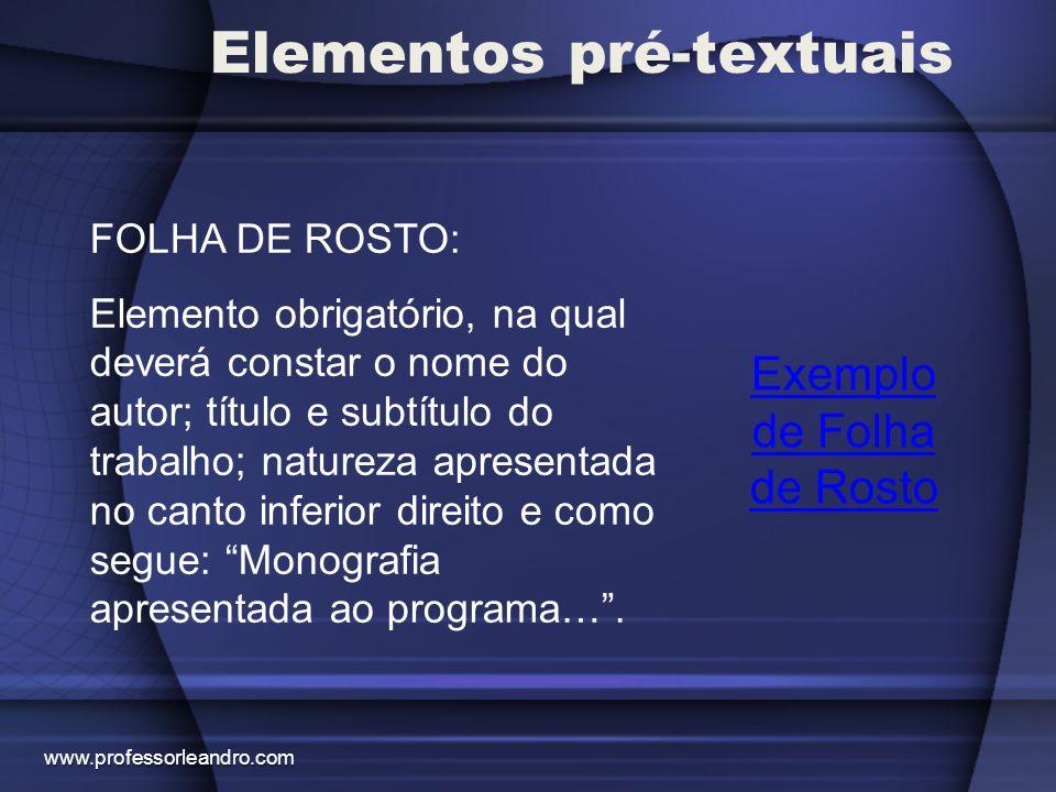 Elementos pré-textuais Exemplo de Folha de Rosto FOLHA DE ROSTO: Elemento obrigatório, na qual deverá constar o nome do autor; título e subtítulo do t