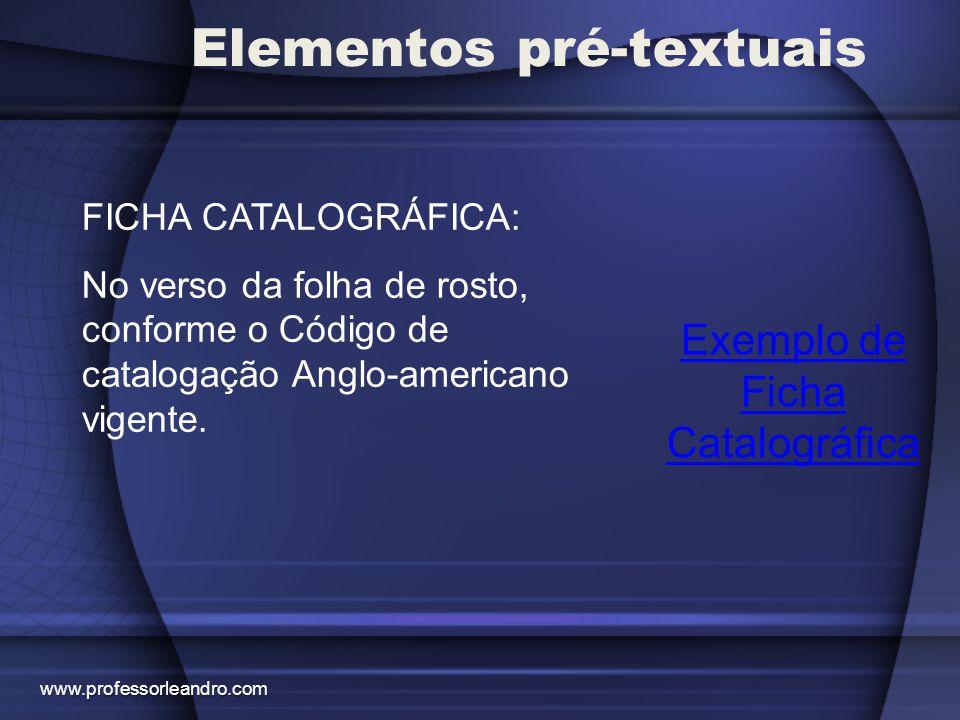 Elementos pré-textuais Exemplo de Ficha Catalográfica FICHA CATALOGRÁFICA: No verso da folha de rosto, conforme o Código de catalogação Anglo-american